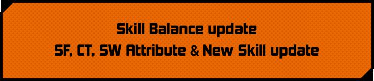 Skill Balance update SF, CT, SW Attribute & New Skill update